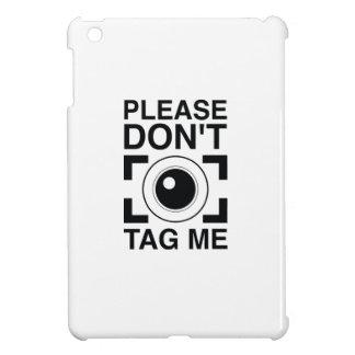 Please Don't Tag Me iPad Mini Cover