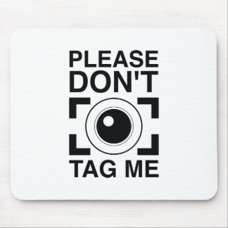 Please Don't Tag Me Mouse Pad