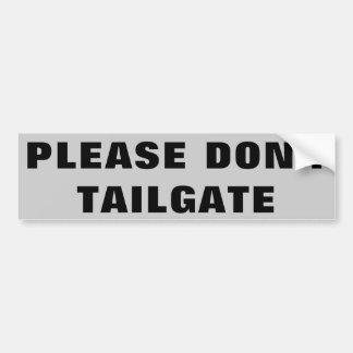 Please Don't Tailgate Big and Wide Bumper Sticker