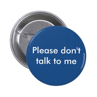 Please Don't Talk to Me Button