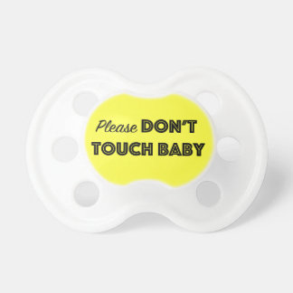 Please don't touch baby pacifier