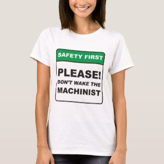 Please, don't wake the Machinist! T-Shirt