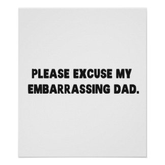 Please Excuse My Embarrassing Dad Poster