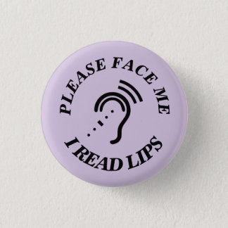 PLEASE FACE ME I READ LIPS 1 INCH ROUND BUTTON
