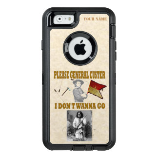 PLEASE GENERAL CUSTER, I DON'T WANT TO GO OtterBox iPhone 6/6S CASE
