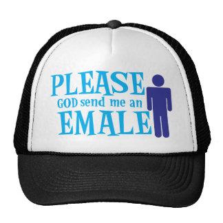 Please God send me an emale Hats