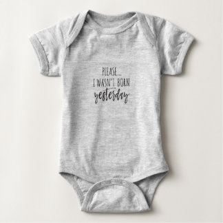 Please..I wasn't born yesterday baby suit tutu Baby Bodysuit