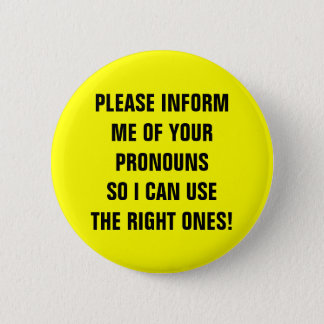 """PLEASE INFORM ME OF YOUR PRONOUNS ..."" 2 INCH ROUND BUTTON"