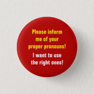 """Please inform me of your proper pronouns!"" 1 Inch Round Button"
