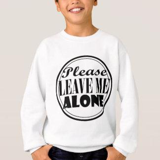 Please Leave Me Alone Sweatshirt