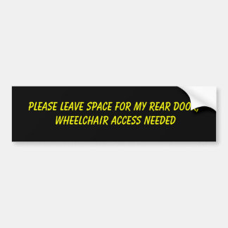 Please leave space for my rear door, wheelchair... bumper sticker
