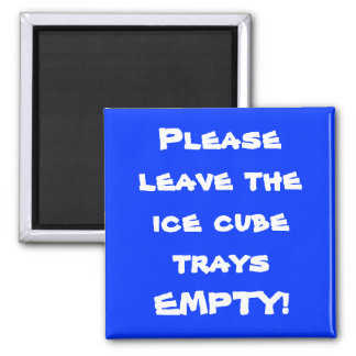 Please leave the ice cube trays EMPTY! Square Magnet