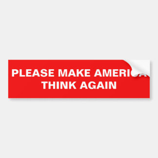 PLEASE MAKE AMERICA THINK AGAIN BUMPER STICKER