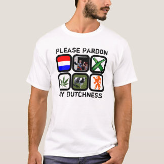 Please Pardon My Dutchness T-Shirt