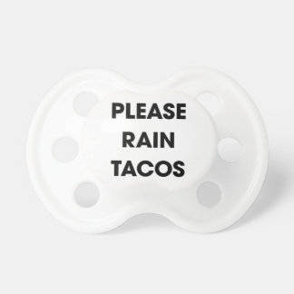 Please Rain Tacos 2 Pacifier