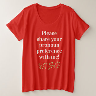 """""""Please share your pronoun preference with me!"""" Plus Size T-Shirt"""