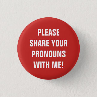 """""""PLEASE SHARE YOUR PRONOUNS WITH ME!"""" 1 INCH ROUND BUTTON"""