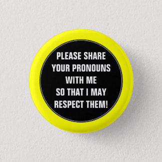 """""""PLEASE SHARE YOUR PRONOUNS WITH ME ..."""" 1 INCH ROUND BUTTON"""