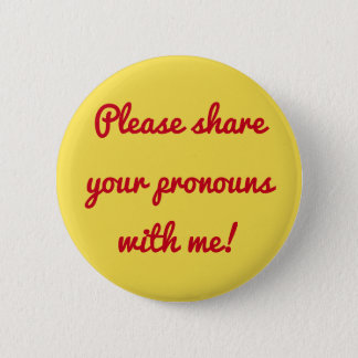 """Please share your pronouns with me!"" 2 Inch Round Button"