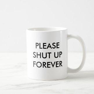Please shut up forever coffee mug