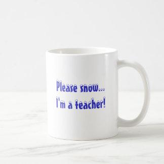 Please snow...I'm a teacher! Coffee Mug