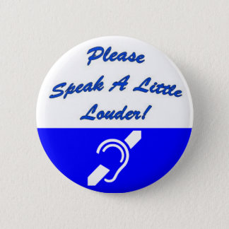 Please Speak A Little Louder! 2 2 Inch Round Button