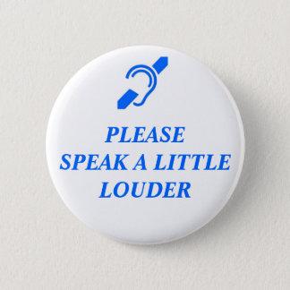 Please Speak A Little Louder 2 Inch Round Button