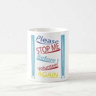 Please stop me before I volunteer again Coffee Mug