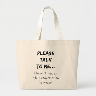Please talk to me {Mom/Dad/Adult} Large Tote Bag
