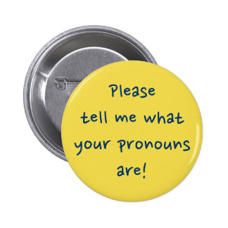 """""""Please tell me what your pronouns are!"""" 2 Inch Round Button"""