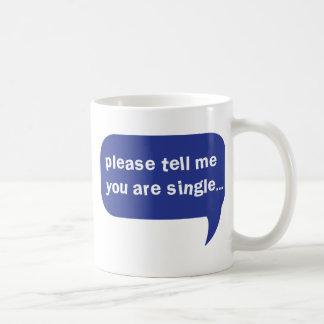 please tell me you are single coffee mug