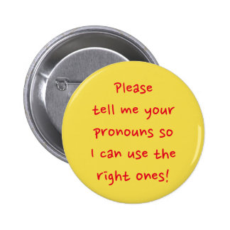 """""""Please tell me your pronouns ..."""" 2 Inch Round Button"""