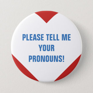 """PLEASE TELL ME YOUR PRONOUNS!"" + Heart Shape 3 Inch Round Button"