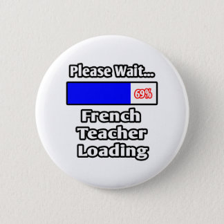 Please Wait...French Teacher Loading 2 Inch Round Button