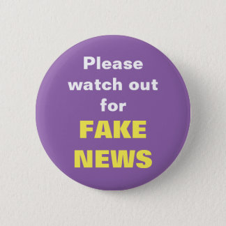 Please watch out for FAKE NEWS 2 Inch Round Button