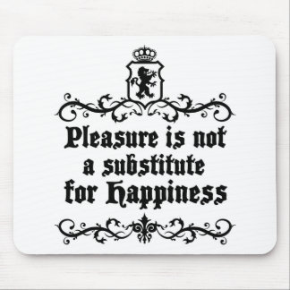 Pleasure Is Not Asubstitute For Happiness Medieval Mouse Pad