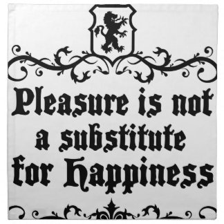 Pleasure Is Not Asubstitute For Happiness Medieval Napkin