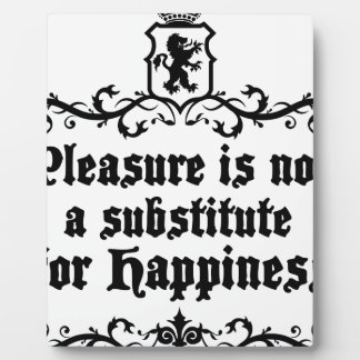 Pleasure Is Not Asubstitute For Happiness Medieval Plaque