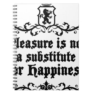 Pleasure Is Not Asubstitute For Happiness Medieval Spiral Notebook