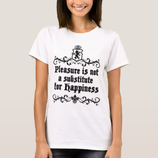Pleasure Is Not Asubstitute For Happiness Medieval T-Shirt