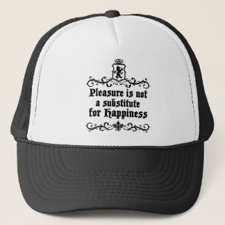 Pleasure Is Not Asubstitute For Happiness Medieval Trucker Hat