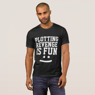 PLOTTING REVENGE IS FUN t-shirts, Funny Tees