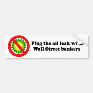 PLUG THE OIL LEAK WITH WALL STREET BANKERS BUMPER STICKER
