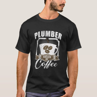 Plumber Fueled By Coffee T-Shirt