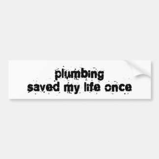 Plumbing Saved My Life Once Bumper Sticker