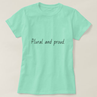 plural and proud shirt