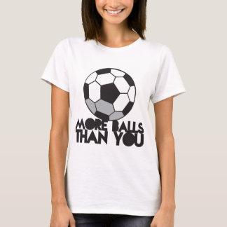 PLUS DE BOULES que vous ballon de football T-shirt