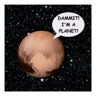 PLUTO FOR PLANETHOOD DAMMIT I'M A PLANET! POSTER