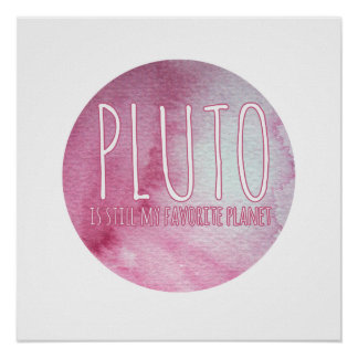 Pluto is still my favourite planet poster