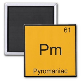 Pm - Pyromaniac Funny Chemistry Element Symbol Tee Square Magnet
